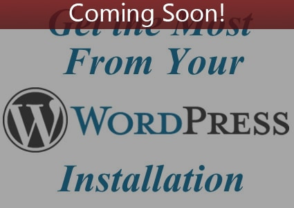Coming Soon: Getting the Most from WordPress